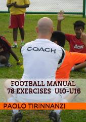 Football Manual - 78 Exercises for Youth Players- Aged U10- U16