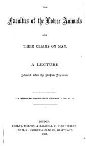 The faculties of the lower animals and their claims on man, a lecture [by A.R. Fausset].