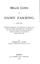 Milch Cows and Dairy Farming: Comprising the Breeds, Breeding and Management in Health and Disease, of Dairy and Other Stock; the Selection of Milch Cows with a Full Explanation of Guenon's Method, the Culture of Forage Plants, &C