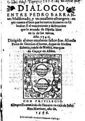 Dialogo Entre (el autor) Y un cavallero estrangero: en que cuenta el saco que los turcos hizieron en Gibraltar. Y el vencimiento y destruycion que la armada de Espana hizo en la de los turcos Ano. 1540