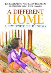 A Different Home: A New Foster Child's Story