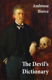 The Devil's Dictionary (or The Cynic's Wordbook: Unabridged with all the Definitions)