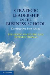 Strategic Leadership in the Business School: Keeping One Step Ahead