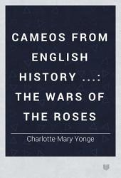 Cameos from English History: The wars of the Roses