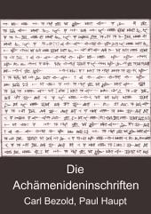 Die Achämenideninschriften: Transscription des babylonischen Textes nebst Übersetzung, textkritischen Anmerkungen und einem Wörter- und Eigennamenverzeichnisse