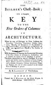 The Builder's Chest-Book; Or, a Complete Key to the Five Orders of Columns in Architecture, Etc. [With Plates.]