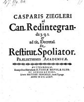 Ad can. redintegranda 3. q. l. et ad tit. decretal. de restitut. spoliator. praelectiones