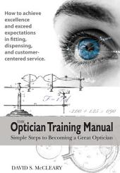 The Optician Training Manual: Simple Steps to Becoming a Great Optician