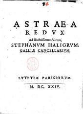 Astraea redux. Ad illustrissimum virum, Stephanum Haligrum, Galliae cancellarium._/ [Ioannes Sirmondus!