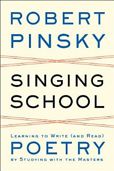 Singing School  Learning to Write  and Read  Poetry by Studying with the Masters PDF