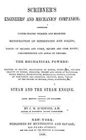 Scribner's Engineers' and Mechanics' Companion: Comprising United States' Weights and Measures; Mensuration of Superficies and Solids ... The Mechanical Powers ... Steam and the Steam Engine