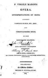 P. Virgilii Maronis Opera: interpretatione et notis illustravit Carolus Ruæus, Soc. Jesu. jussu Christianissimi Regis, ad usum serenissimi Delphini