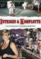 Intrigen & Komplotte: Die berühmtesten Verschwörungstheorien