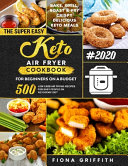 The Super Easy Keto Air Fryer Cookbook for Beginners on a Budget