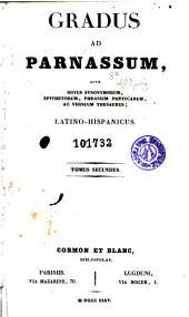 Gradus ad Parnassum, sive, Novus synonymorum, epithetorum, phrasium poeticarum ac versuum thesaurus latino-hispanicus