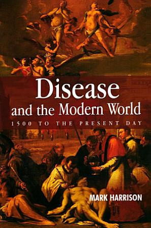 Disease and the Modern World  1500 to the Present Day PDF