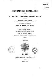 Grammaire comparée des langues indo-européennes: comprenant le sanscrit, le zend, l'arménien, le grec, le latin, le lithuanien, l'ancien slave, le gothique et l'allemand, Volume3