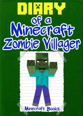 Minecraft: Diary of a Minecraft Zombie Villager: (An Unofficial Minecraft Book)