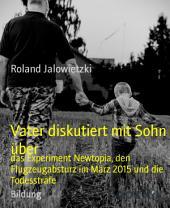 Vater diskutiert mit Sohn über: das Experiment Newtopia, den Flugzeugabsturz im März 2015 und die Todesstrafe