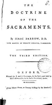 The Doctrine of the Sacraments. By Isaac Barrow, ...