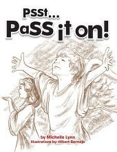 Psst...Pass it On!
