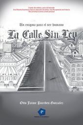 LA CALLE SIN LEY: Un Enigma Para El Ser Humano