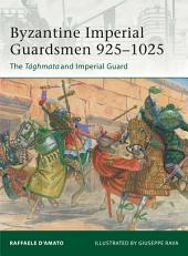 Byzantine Imperial Guardsmen 925–1025: The Tághmata and Imperial Guard