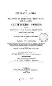 The student's guide to the practice of measuring and valuing artificers' works. By a late eminent surveyor. (The measuring, &c. ed. by E. Dobson). With the additions on design by E.L. Garbett