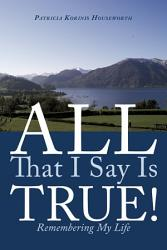 All That I Say Is True  Book PDF