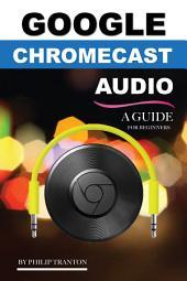 Google Chromecast Audio: A Guide for Beginners