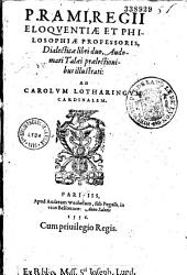 P. Rami... Dialecticae libri duo, Audomari Talaei praelectionibus illustrati : ad Carolum Lotharingum cardinalem