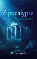 Apocalypse  How Noah s Flood Destroyed Atlantis PDF