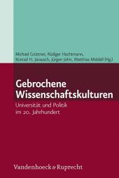Gebrochene Wissenschaftskulturen: Universität und Politik im 20. Jahrhundert
