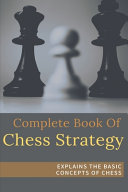 Complete Book Of Chess Strategy - Explains The Basic Concepts Of Chess