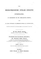 The High-Pressure Steam Engine Investigated ... Translated ... with Notes, by W. Pole: Parts 1-2