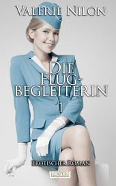 Die Flugbegleiterin 1 - Erotischer Roman [Edition Edelste Erotik]: Teil 1