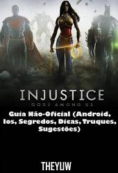 Injustice Gods Among Us Guia Não-Oficial (Android, Ios, Segredos, Dicas, Truques, Sugestões)