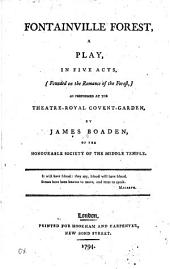 Fontainville forest: a play, in five acts, (founded on the Romance of the forest,) as performed at the Theatre-Royal, Covent-Garden