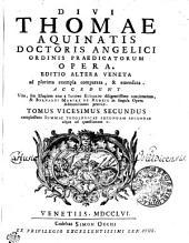 DIVI THOMAE AQUINATIS DOCTORIS ANGELICI ORDINIS PRAEDICATORUM OPERA: EDITIO ALTERA VENETA ad plurima exempla comparata, & emendata. ACCEDUNT Vita, seu Elogium eius a IACOBO ECHARDO diligentissime concinnatum, & BERNARDI MARIAE DE RUBEIS in singula Opera Admonitiones praeviae. complectens SUMMAE THEOLOGICAE SECUNDAM SECUNDAEusque ad quaestionem C.. TOMUS VICESIMUS SECUNDUS, Volume 22