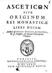 Asceticon: sive originum rei monasticae libri 10