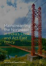 Mainstreaming the Northeast in India   s Look and Act East Policy PDF