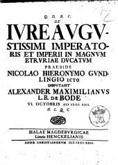 Q. D. B. V. De iure augustissimi imperatoris et imperii in magnum Etruriae ducatum praeside Nicolao Hieronymo Gundlingio icto disputabit Alexander Maximilianus L. B. De Bode 6. octobris 1722. H. L. Q. C