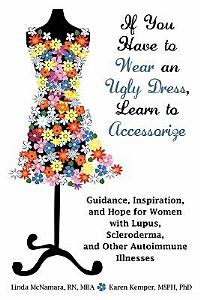 If You Have to Wear an Ugly Dress  Learn to Accessorize  Guidance  Inspiration  and Hope for Women with Lupus  Scleroderma  and Other Autoimmune Illne Book