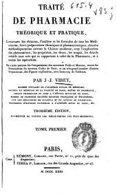 Traité de pharmacie théorique et pratique: contenant les élémens, l'analyse et les formules de tous les médicamens ...