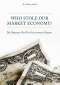 Who Stole Our Market Economy