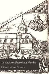 Le théâtre villageois en Flandre: histoire, littérature, musique, religion, politique, mœurs, Volume1