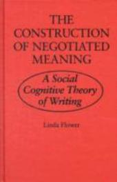 The Construction of Negotiated Meaning: A Social Cognitive Theory of Writing