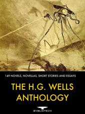 The H.G. Wells Anthology: A Collection of 149 Novels, Novellas, Short Stories and Essays