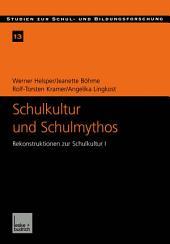 Schulkultur und Schulmythos: Gymnasien zwischen elitärer Bildung und höherer Volksschule im Transformationsprozeß. Rekonstruktionen zur Schulkultur I