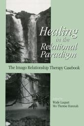 Healing in the Relational Paradigm: The Imago Relationship Therapy Casebook